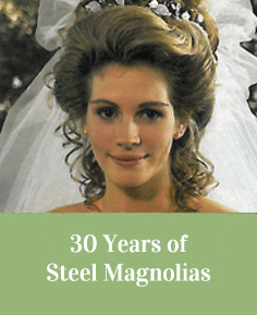 30 Years of Steel Magnolias